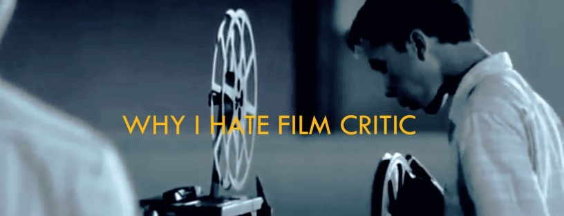 Why I Hate Film Critic